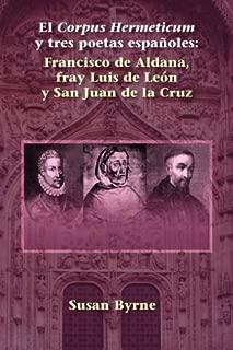 El Corpus Hermeticum y tres poetas españoles: Francisco de Aldana, fray Luis de León y San Juan de la Cruz (Juan de La Cuesta Hispanic Monographs) (Spanish Edition)