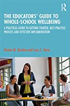 The Educators' Guide to Whole-school Wellbeing: A Practical Guide to Getting Started, Best-practice Process and Effective Implementation (English Edition)