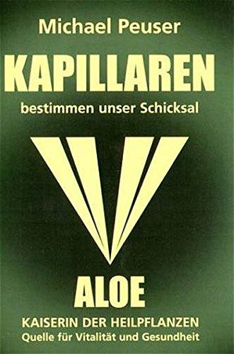 Kapillaren bestimmen unser Schicksal: Aloe - Kaiserin der Heilpflanzen, Quelle für Vitalität und Gesundheit