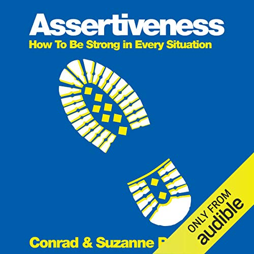 Assertiveness     How to Be Strong in Every Situation              By:                                                                                                                                 Conrad Potts,                                                                                        Suszanne Potts                               Narrated by:                                                                                                                                 India Fisher                      Length: 5 hrs and 11 mins     4 ratings     Overall 4.3