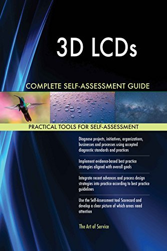 3D LCDs All-Inclusive Self-Assessment - More than 620 Success Criteria, Instant Visual Insights, Comprehensive Spreadsheet Dashboard, Auto-Prioritized for Quick Results