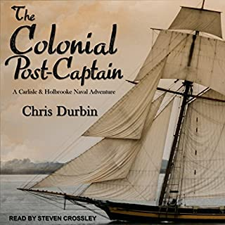 The Colonial Post-Captain     Carlisle and Holbrooke Naval Adventures Series, Book 1              By:                                                                                                                                 Chris Durbin                               Narrated by:                                                                                                                                 Steven Crossley                      Length: 11 hrs and 24 mins     4 ratings     Overall 4.8