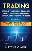Trading: 3 BOOKS IN 1: Options Trading, Swing Trading, Stock Market Investing for Beginners. The Complete Guide to Learn the Best Strategies for Creating Your Passive Income for Living