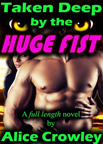 Taken Deep by the HUGE FIST: [A full length gaped and stretched novel] (English Edition)