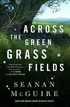 Across the Green Grass Fields (Wayward Children Book 6) by [Seanan McGuire]