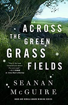 Across the Green Grass Fields by Seanan McGuire science fiction and fantasy book and audiobook reviews