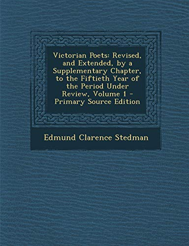 Victorian Poets: Revised, and Extended, by a Supplementary Chapter, to the Fiftieth Year of the Period Under Review, Volume 1