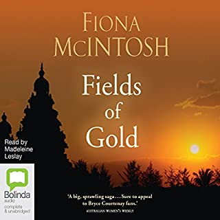 Fields of Gold                   By:                                                                                                                                 Fiona McIntosh                               Narrated by:                                                                                                                                 Joe Jameson                      Length: 18 hrs and 30 mins     33 ratings     Overall 4.5