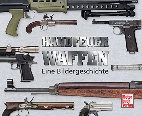 Handfeuerwaffen: Eine Bildergeschichte
