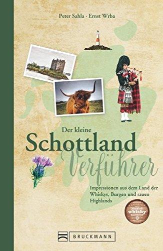 Reiseführer Schottland: Der kleine Schottland Verführer. Impressionen aus dem Naturparadies am Rande Europas. Von Loch Ness bis Edinburgh. Ein ... Land der Whiskys, Burgen und rauen Highlands