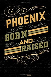 Phoenix Born and Raised Notebook: Phoenix City Journal 6x9 inch (DIN A5) 120 Lined Pages Book Gift