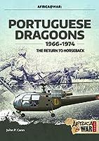 Portuguese Dragoons, 1966-1974: The Return to Horseback (Africa @ War)