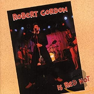 ROBERT GORDON IS RED HOT