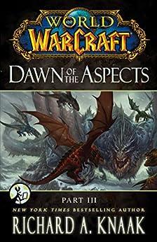 World of Warcraft: Dawn of the Aspects: Part III by [Richard A. Knaak]