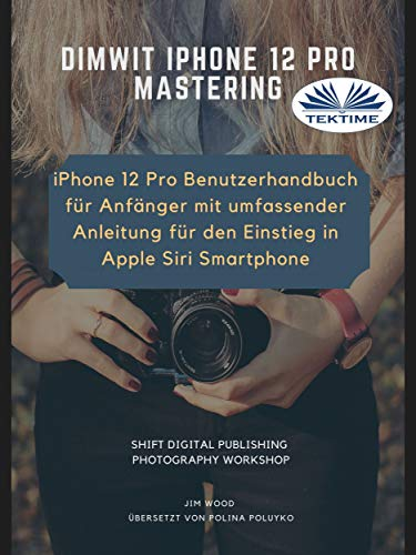 Dimwit IPhone 12 Pro: IPhone 12 Pro User Guide For Beginners (German Edition)