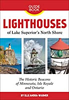 Lighthouses of Lake Superior's North Shore: The Historic Beacons of Minnesota, Isle Royale and Ontario