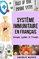 Système immunitaire En français/ Immune system In French: Boostez le système immunitaire, soignez votre intestin et nettoyez votre corps naturellement