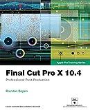 Boykin, B: Final Cut Pro X 10.4 - Apple Pro Training Series: Professional Post-Production - Brendan Boykin