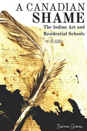 Compare Textbook Prices for A Canadian Shame: The Indian Act and Residential Schools  ISBN 9798539846367 by Grimes, Darren