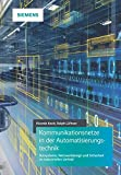 Kommunikationsnetze in der Automatisierungstechnik: Bussysteme, Netzwerkdesign und Sicherheit im industriellen Umfeld - Ricarda Koch