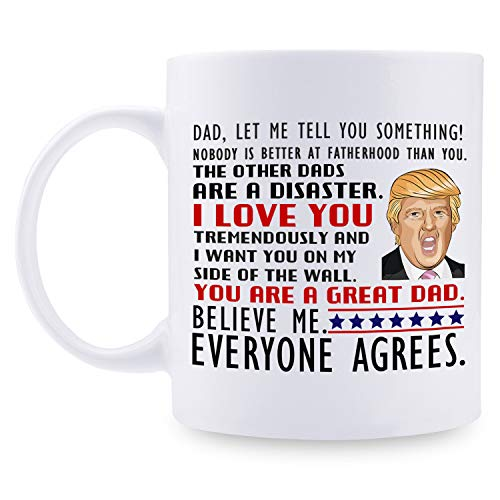 Donald Trump Mug, You Are A Great Dad- Gifts for Dad from Daughter/Son/Wife, Coffee Mug Novelty Prank Gift for Daddy on Father's Day/Birthday/Christmas 11 Oz