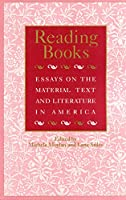 Reading Books: Essays on the Material Text and Literature in America (Studies in Print Culture and the History of the Book)
