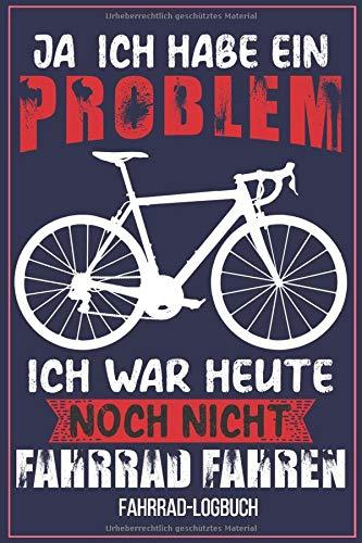 Ja ich habe Ein Problem ich War heute Noch Nicht Fahrrad fahren  Fahrrad-Logbuch: Fahrradtouren Buch Tagebuch für Radfahrer Logbuch für die ... die Tour zu verbessern. Rennrad Vintage Retro
