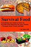 Survival Food: Everything You need to Know to Provide Food Security for Your Family - Through Good Times and Bad