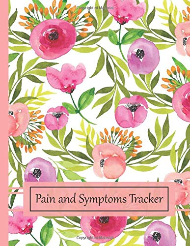 Pain and Symptoms Tracker for Chronic Illness: Wellness Journal for Women: Track chronic pain or illness symptoms for CFS/ ME/ Lupus/ Fibromyalgia or ... Illness Pain and Symptoms Tracker, Band 1)