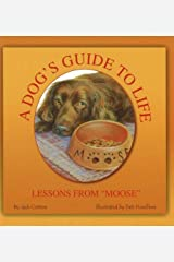 """A Dog's Guide to Life: Lessons from """"Moose"""" Hardcover"""