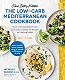Clean Eating Kitchen: The Low-Carb Mediterranean Cookbook: Quick and Easy High-Protein, Low-Sugar, Healthy-Fat Recipes for Lifelong Health