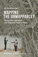 Mapping the Unmappable?: Cartographic Explorations With Indigenous Peoples in Africa (Social and Cultural Geography)
