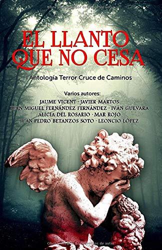El llanto que no cesa: I Antología de Terror Cruce de Caminos