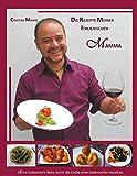 Die Rezepte meiner italienischen Mamma: Eine kulinarische Reise durch die Küche einer süditalienischen Hausfrau
