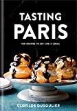 Tasting Paris: 100 Recipes to Eat Like a Local: A Cookbook