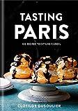 Tasting Paris: 100 Recipes to ...