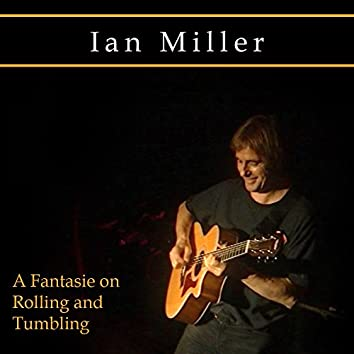 A Fantasie On Rolling And Tumbling