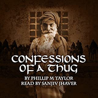 Confessions of a Thug                   Written by:                                                                                                                                 Philip M. Taylor                               Narrated by:                                                                                                                                 Sanjiv Jhaveri                      Length: 24 hrs and 41 mins     Not rated yet     Overall 0.0