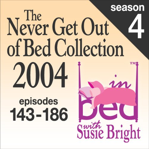 The Never Get Out of Bed Collection: 2004 In Bed With Susie Bright — Season 4 audiobook cover art