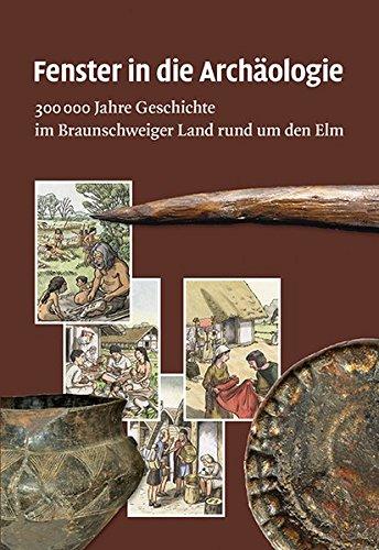 Fenster in die Archäologie: 300 000 Jahre Geschichte im Braunschweiger Land rund um den Elm