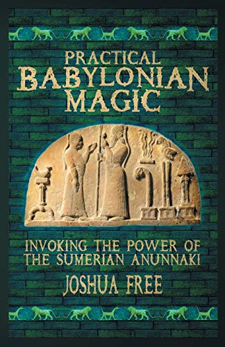 Practical Babylonian Magic: Invoking the Power of the Sumerian Anunnaki