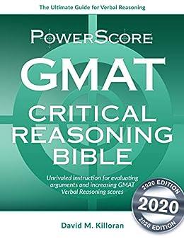 The PowerScore GMAT Critical Reasoning Bible: Unrivaled GMAT prep for evaluating arguments and increasing Verbal Reasoning scores (The PowerScore GMAT Bible Series Book 1) by [David Killoran]