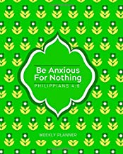 """Be Anxious For Nothing  Philippians 4:6 Weekly Planner: Christian Diary Notebook to Write In, Composition Journal with Religious Inspirational & ... 8""""x10"""" 120 pages (Christian Organizer Diary)"""