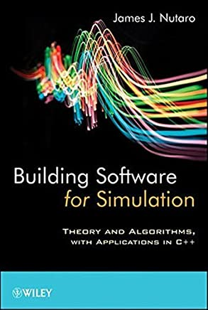 Building Software for Simulation: Theory and Algorithms, with Applications in C++ by James J. Nutaro(2010-12-21)