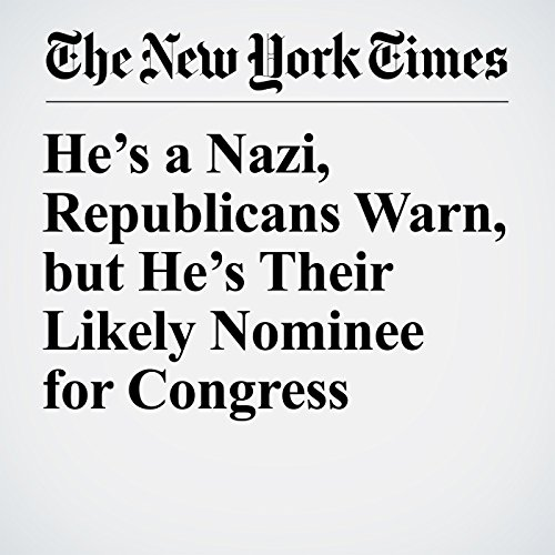 He's a Nazi, Republicans Warn, but He's Their Likely Nominee for Congress copertina