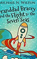 Granddad Bracey And The Flight To The Seven Seas: Large Print Hardcover Edition