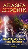 Akasha-Chronik: Das Feld der Liebe und Heilung