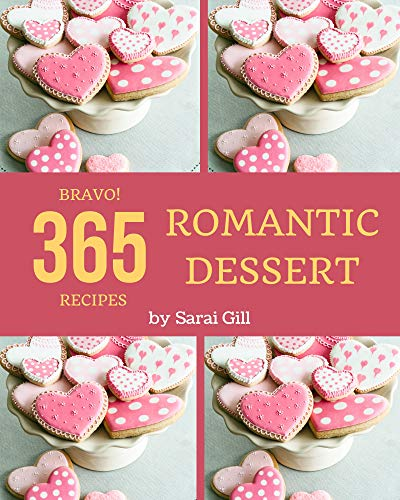 Bravo! 365 Romantic Dessert Recipes: From The Romantic Dessert Cookbook To The Table (English Edition)