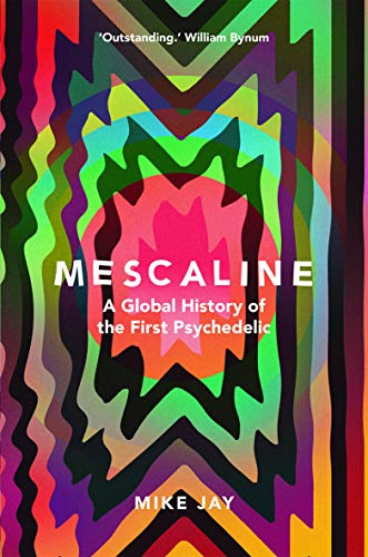 Mescaline: A Global History of the First Psychedelic (English Edition)