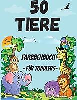 Tiere Malbuch fuer Kinder im Alter von 2-6 Jahren: 50 niedliche Tiere aus aller Welt in einem Malbuch